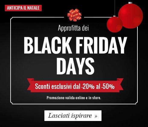 Approfitta dei Black Friday Days sconti dal -20% al -50% su tutti i prodotti